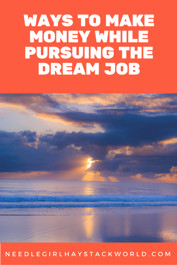 ways to make money while pursuing the dream job