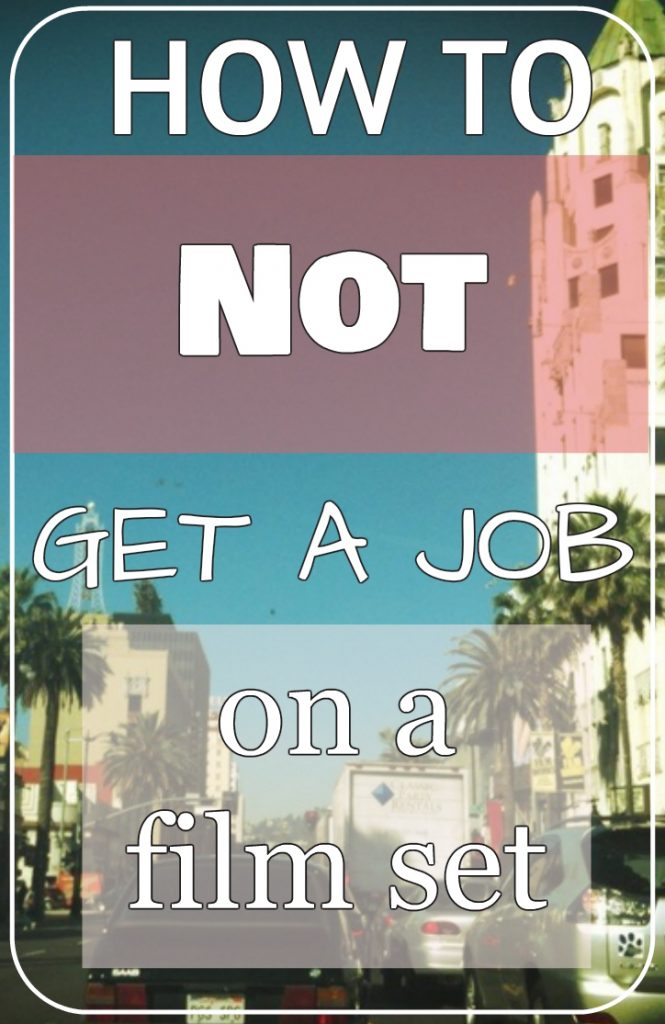 how to not get a job on a film set